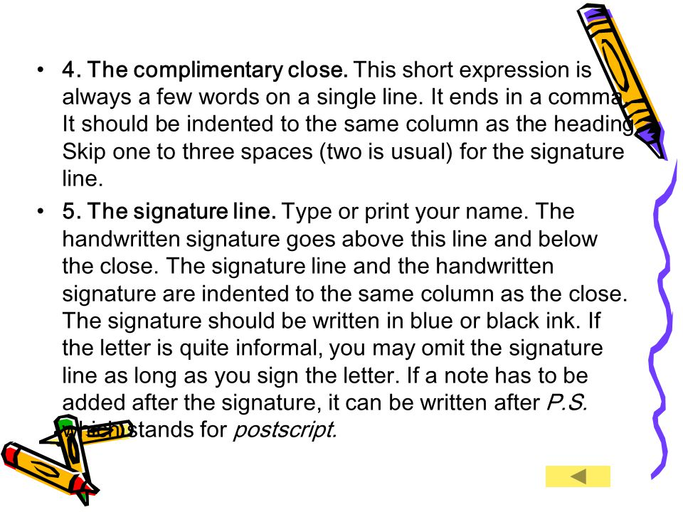 4. The complimentary close. This short expression is always a few words on a single line.