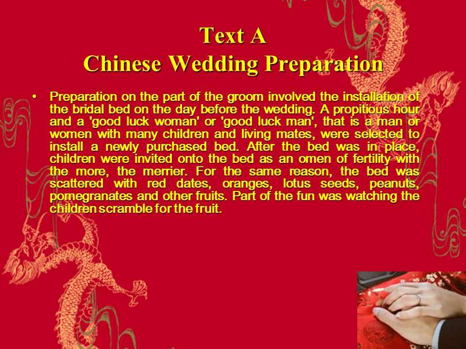 Text A Chinese Wedding Preparation Preparation on the part of the groom involved the installation of the bridal bed on the day before the wedding. A p