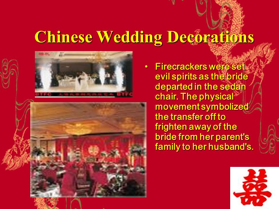 Chinese Wedding Decorations Firecrackers were set evil spirits as the bride departed in the sedan chair. The physical movement symbolized the transfer