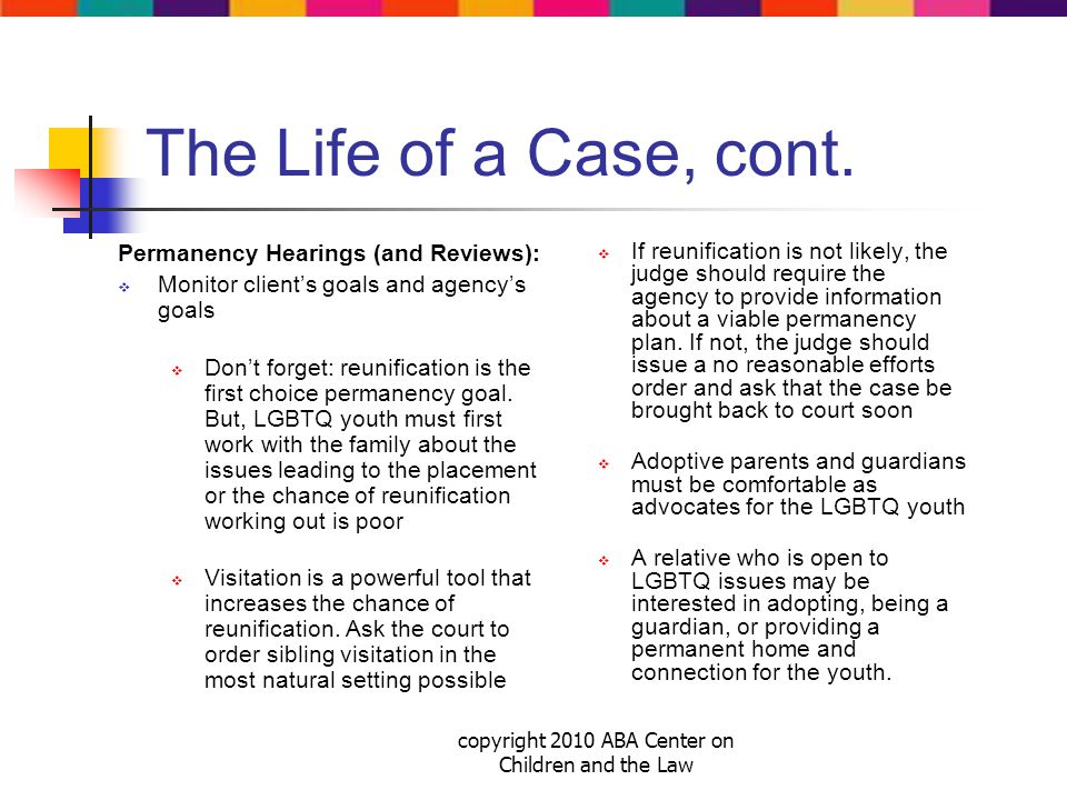 copyright 2010 ABA Center on Children and the Law The Life of a Case, cont.