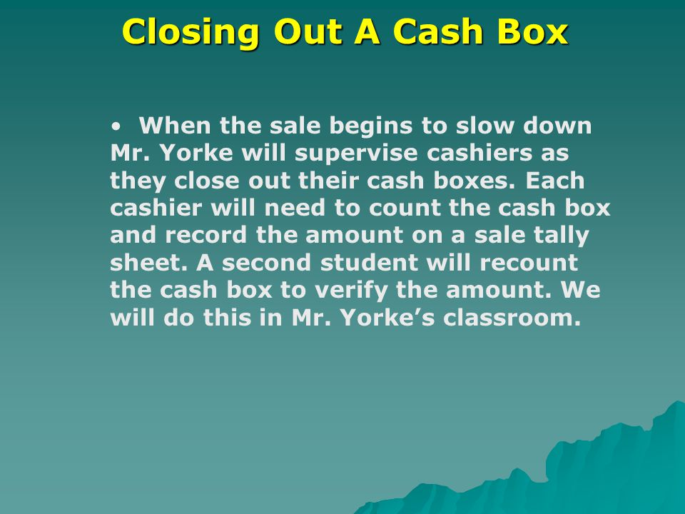 Closing Out A Cash Box When the sale begins to slow down Mr.