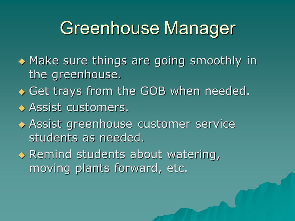 Greenhouse Manager  Make sure things are going smoothly in the greenhouse.