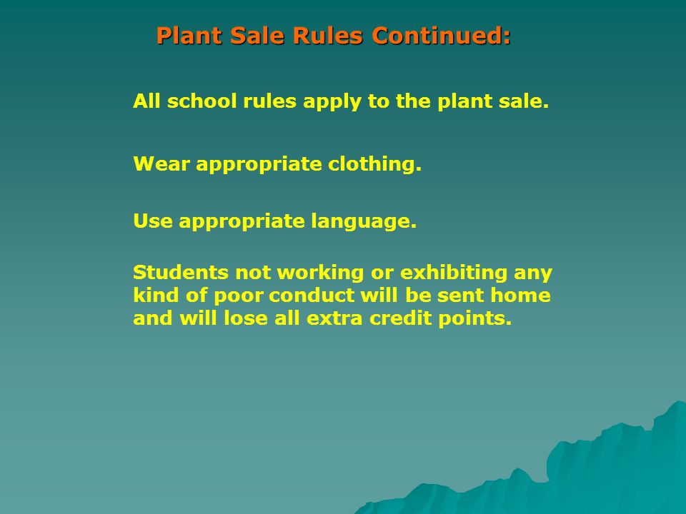 Plant Sale Rules Continued: All school rules apply to the plant sale.
