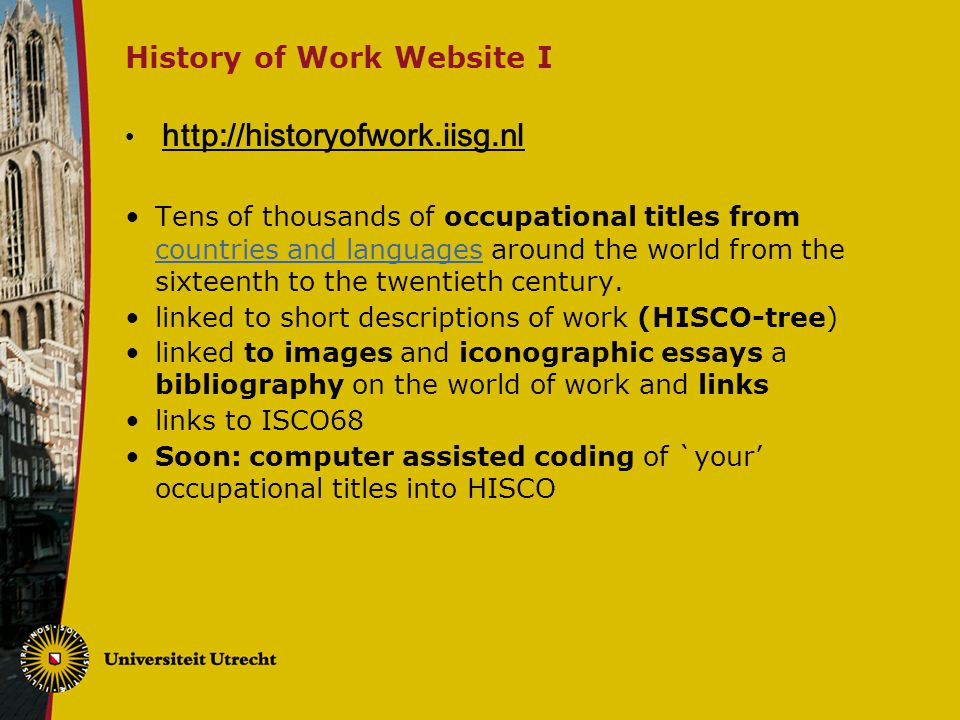 History of Work Website I http://historyofwork.iisg.nl Tens of thousands of occupational titles from countries and languages around the world from the sixteenth to the twentieth century.