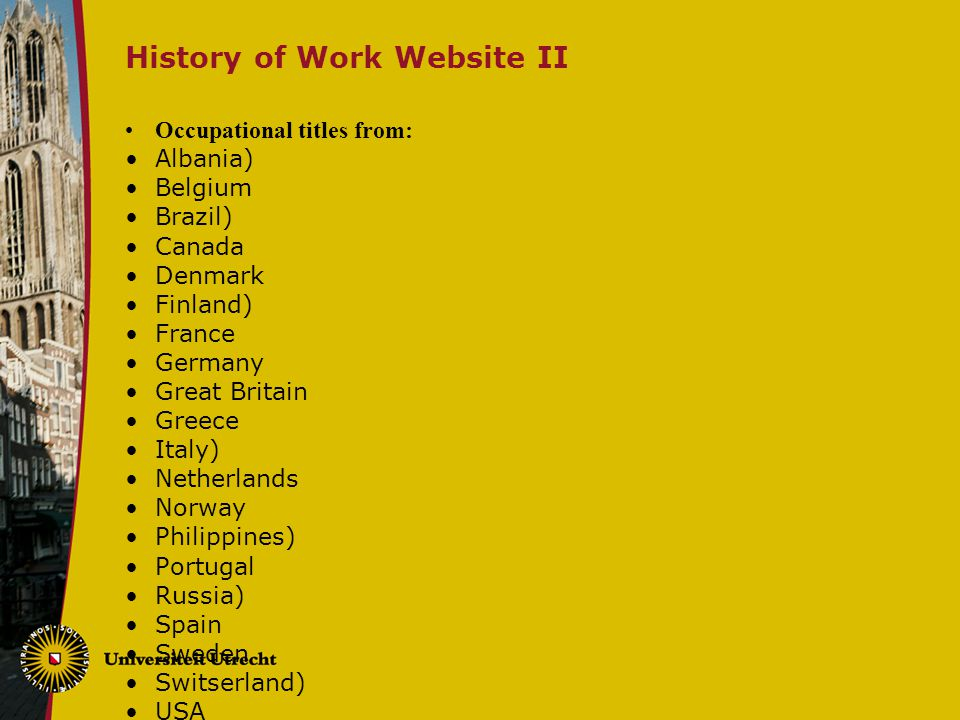 History of Work Website II Occupational titles from: Albania) Belgium Brazil) Canada Denmark Finland) France Germany Great Britain Greece Italy) Netherlands Norway Philippines) Portugal Russia) Spain Sweden Switserland) USA