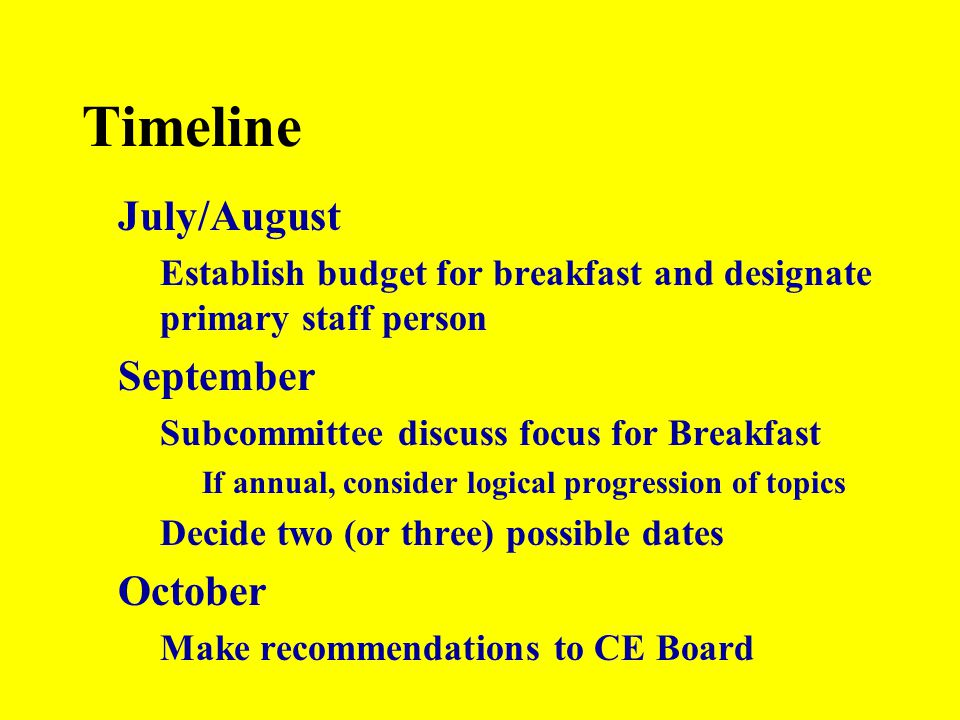 Timeline July/August Establish budget for breakfast and designate primary staff person September Subcommittee discuss focus for Breakfast If annual, c