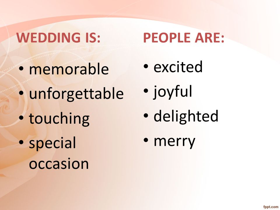 WEDDING IS: PEOPLE ARE: memorable unforgettable touching special occasion excited joyful delighted merry