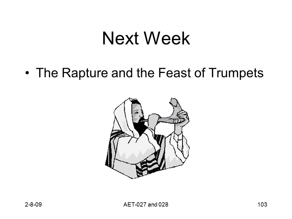 Next Week The Rapture and the Feast of Trumpets 2-8-09103AET-027 and 028