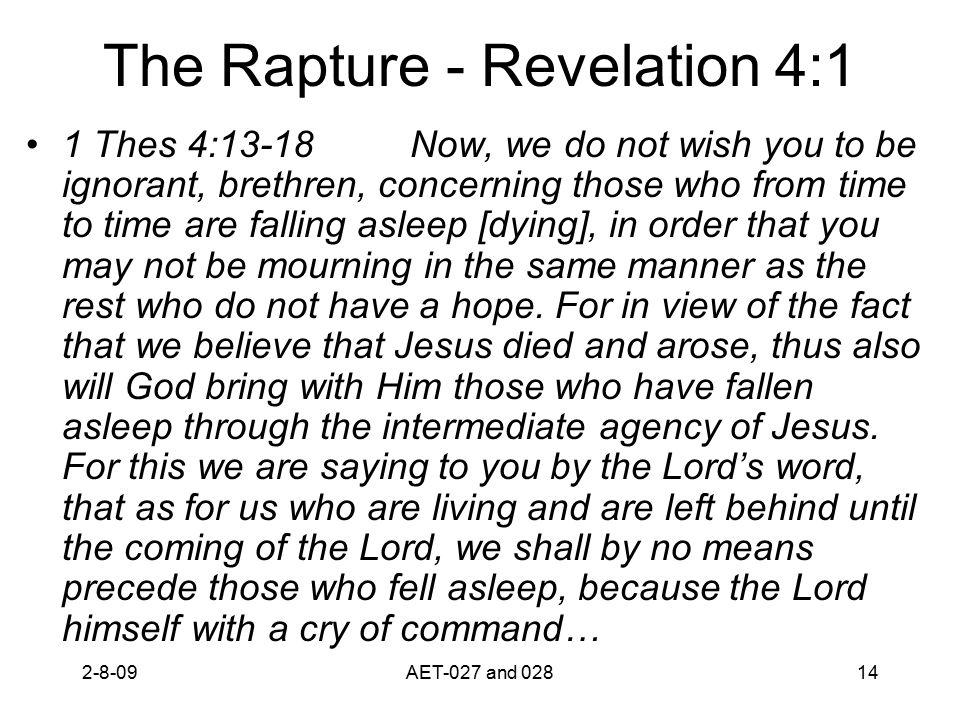 The Rapture - Revelation 4:1 1 Thes 4:13-18 Now, we do not wish you to be ignorant, brethren, concerning those who from time to time are falling aslee