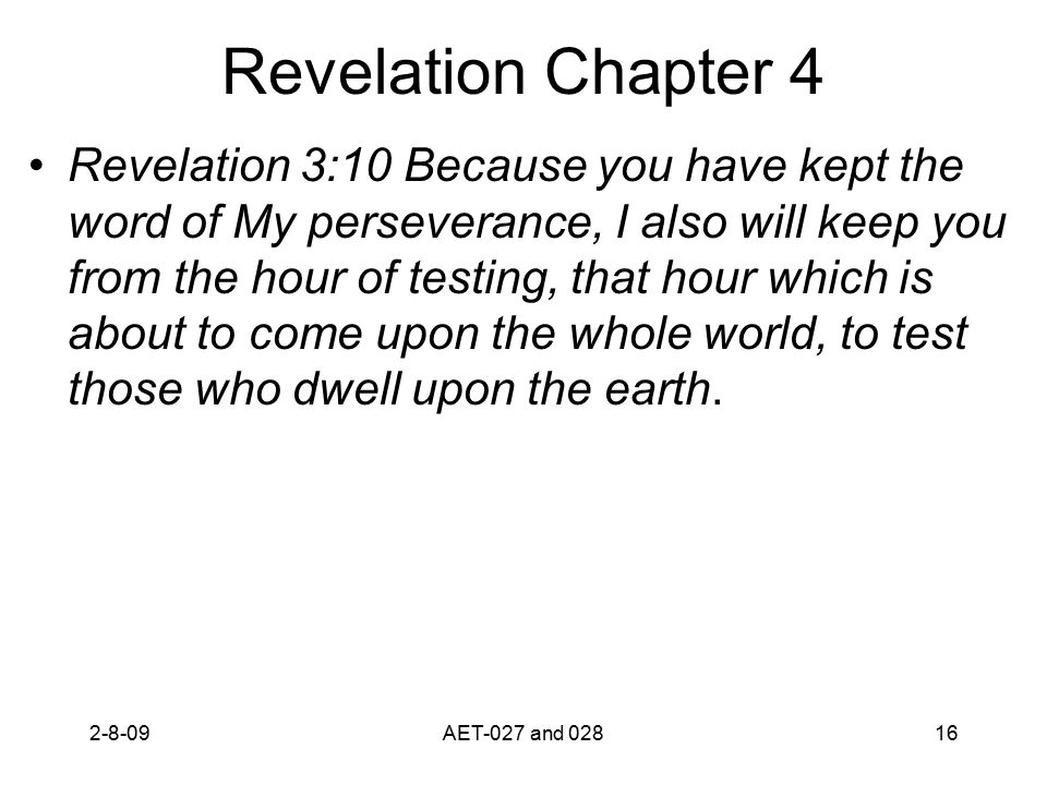 Revelation Chapter 4 Revelation 3:10 Because you have kept the word of My perseverance, I also will keep you from the hour of testing, that hour which is about to come upon the whole world, to test those who dwell upon the earth.