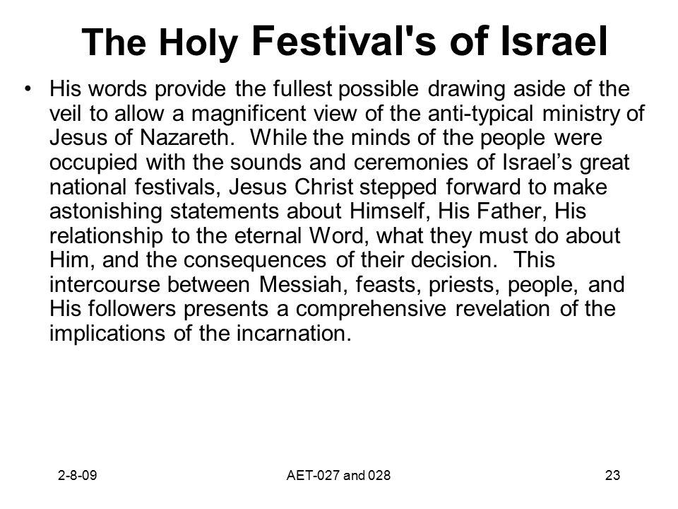 The Holy Festival's of Israel His words provide the fullest possible drawing aside of the veil to allow a magnificent view of the anti-typical ministr