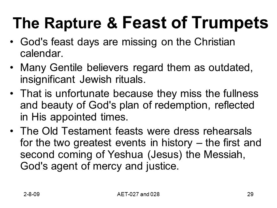 The Rapture & Feast of Trumpets God's feast days are missing on the Christian calendar. Many Gentile believers regard them as outdated, insignificant