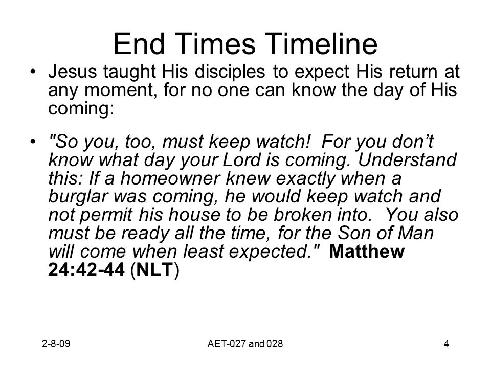 End Times Timeline Jesus taught His disciples to expect His return at any moment, for no one can know the day of His coming:
