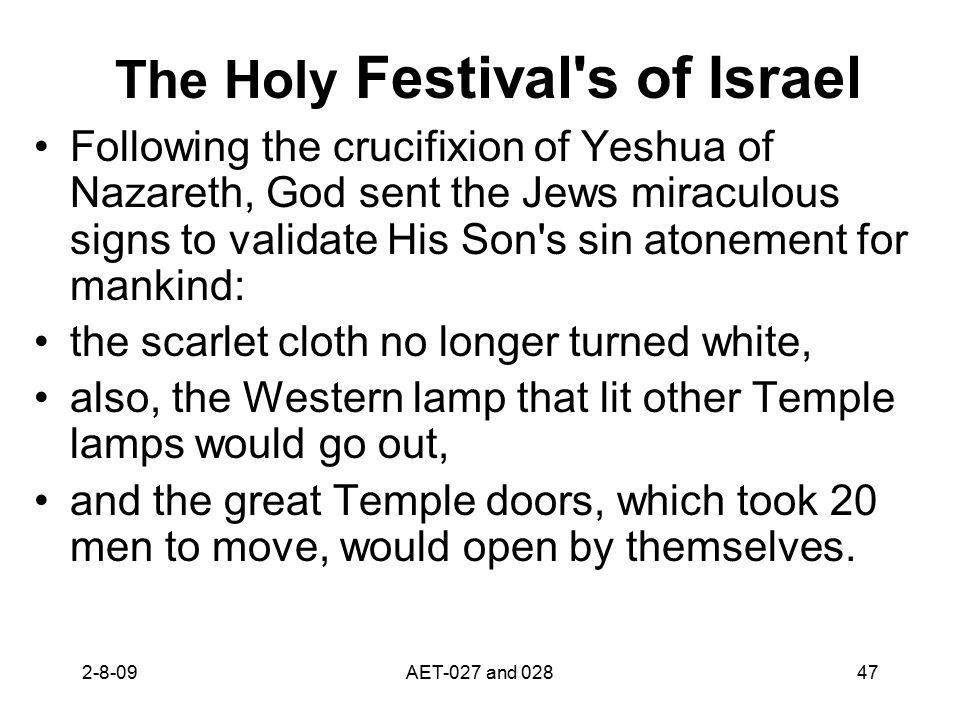 The Holy Festival's of Israel Following the crucifixion of Yeshua of Nazareth, God sent the Jews miraculous signs to validate His Son's sin atonement