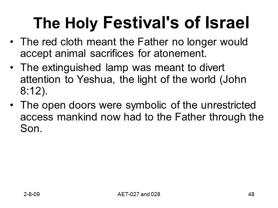 The Holy Festival's of Israel The red cloth meant the Father no longer would accept animal sacrifices for atonement. The extinguished lamp was meant t