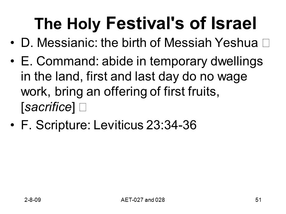 The Holy Festival's of Israel D. Messianic: the birth of Messiah Yeshua E. Command: abide in temporary dwellings in the land, first and last day do no