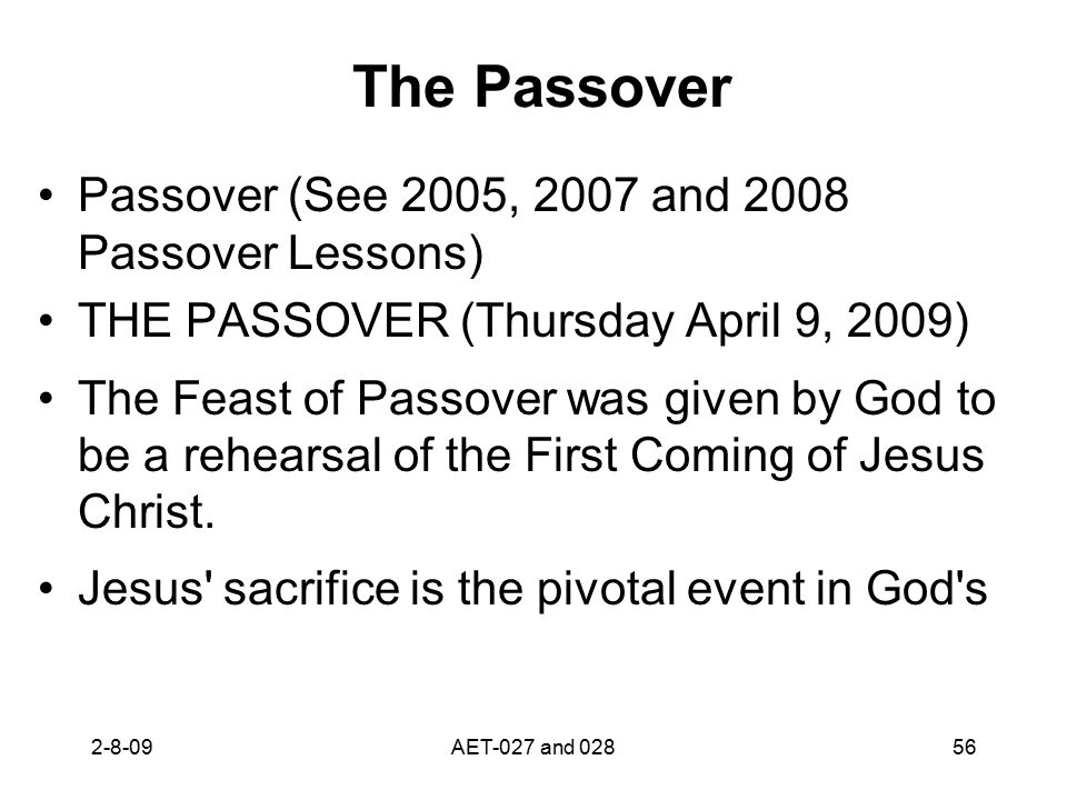 The Passover Passover (See 2005, 2007 and 2008 Passover Lessons) THE PASSOVER (Thursday April 9, 2009) The Feast of Passover was given by God to be a
