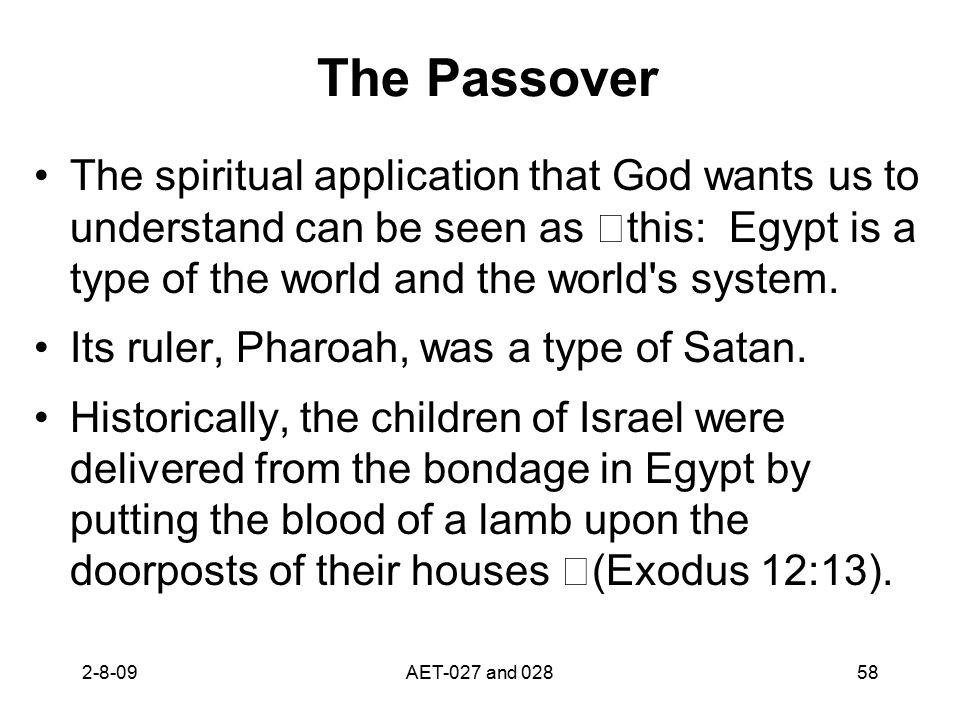 The Passover The spiritual application that God wants us to understand can be seen as this: Egypt is a type of the world and the world's system. Its r