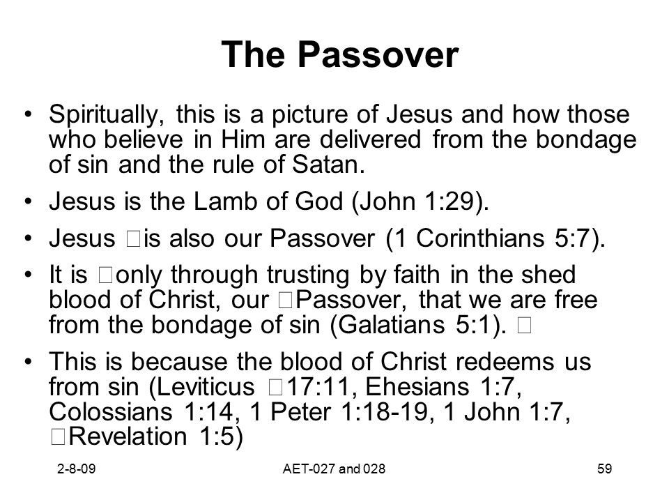 The Passover Spiritually, this is a picture of Jesus and how those who believe in Him are delivered from the bondage of sin and the rule of Satan. Jes