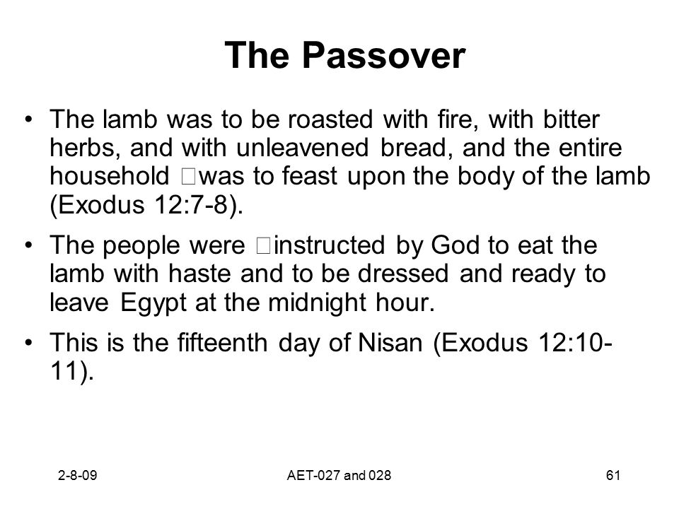 The Passover The lamb was to be roasted with fire, with bitter herbs, and with unleavened bread, and the entire household was to feast upon the body o