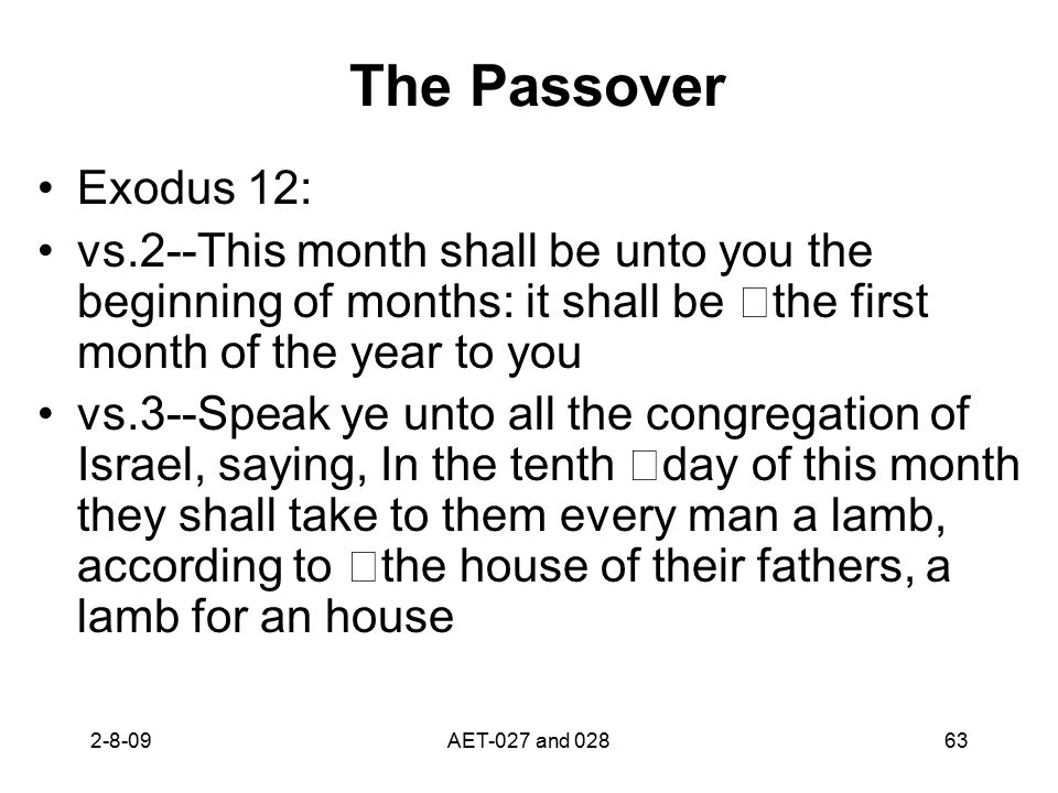 The Passover Exodus 12: vs.2--This month shall be unto you the beginning of months: it shall be the first month of the year to you vs.3--Speak ye unto