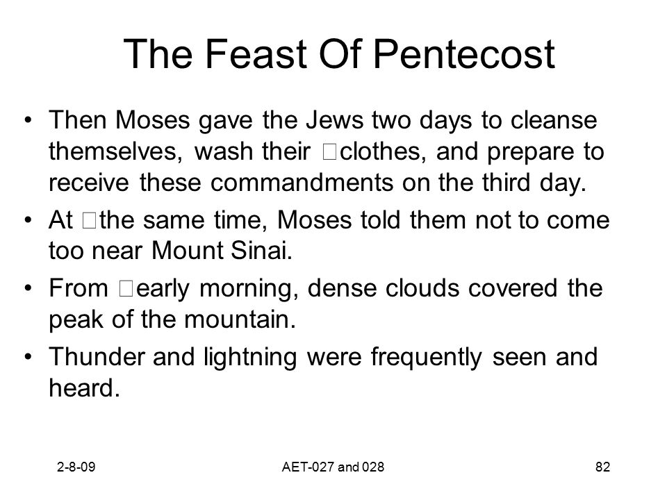 The Feast Of Pentecost Then Moses gave the Jews two days to cleanse themselves, wash their clothes, and prepare to receive these commandments on the third day.