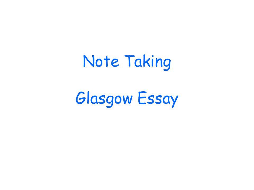 Note Taking Glasgow Essay