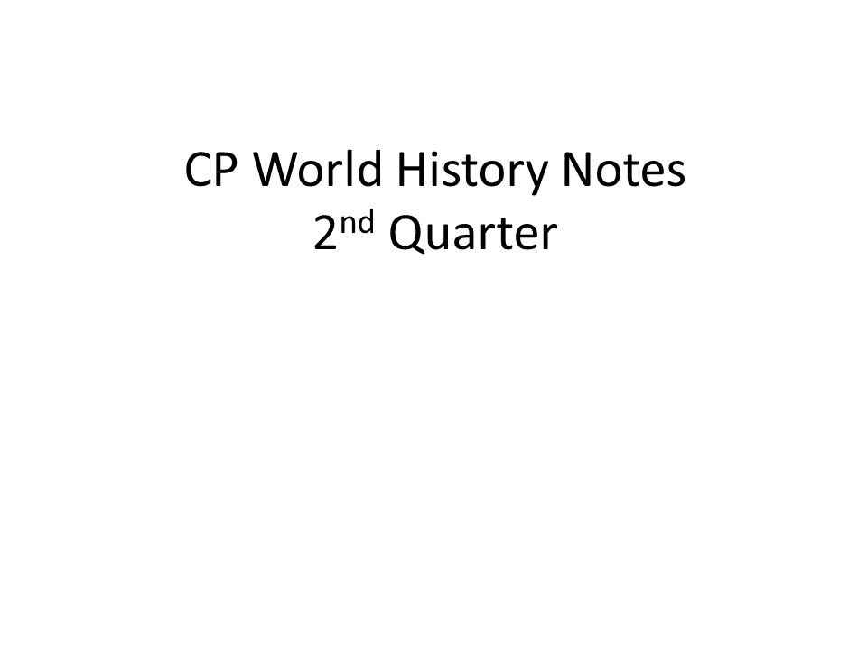 CP World History Notes 2 nd Quarter