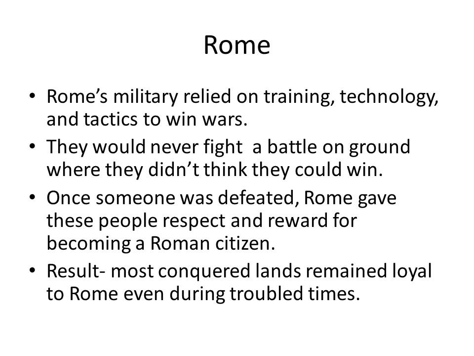 Rome Rome's military relied on training, technology, and tactics to win wars.