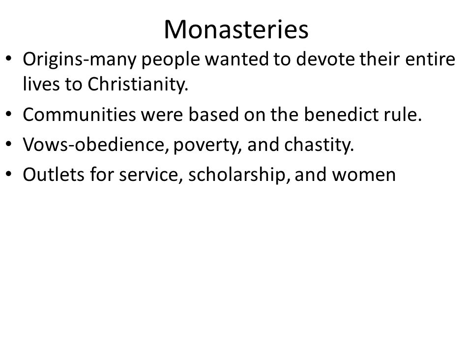 Monasteries Origins-many people wanted to devote their entire lives to Christianity.