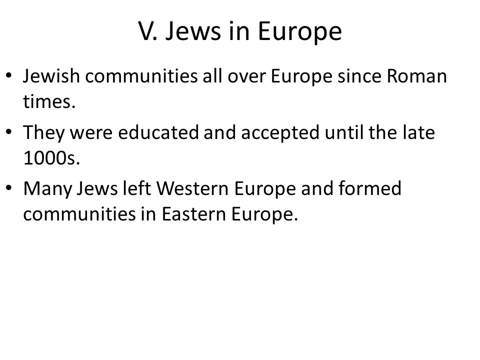 V.Jews in Europe Jewish communities all over Europe since Roman times.