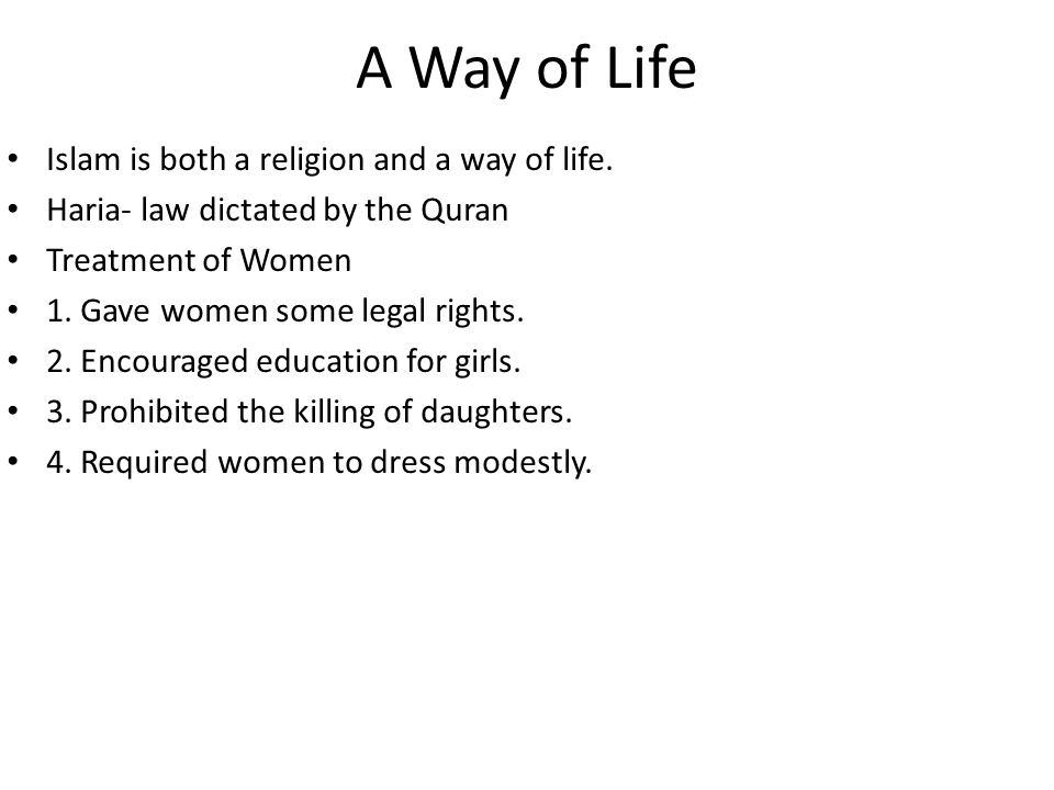A Way of Life Islam is both a religion and a way of life.