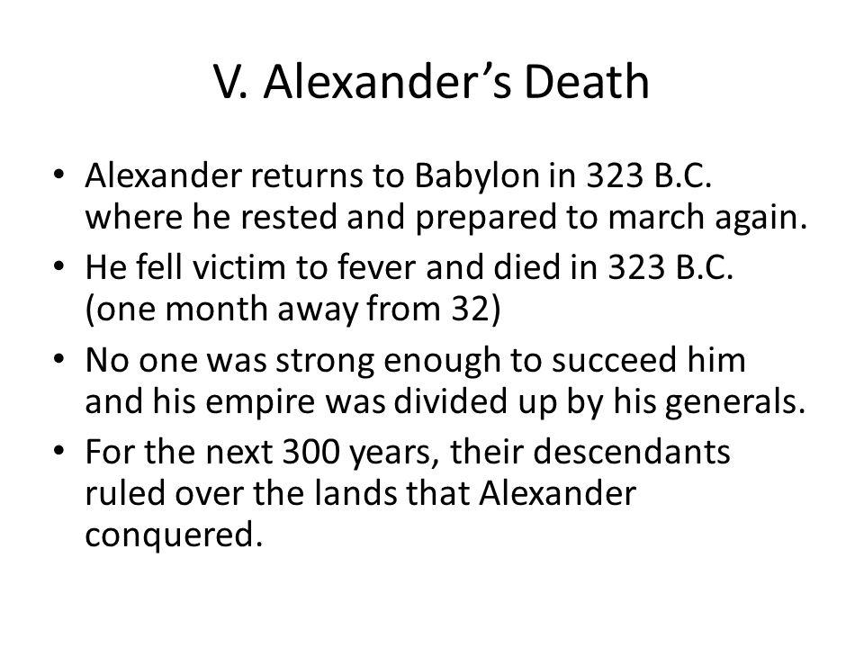 V.Alexander's Death Alexander returns to Babylon in 323 B.C.