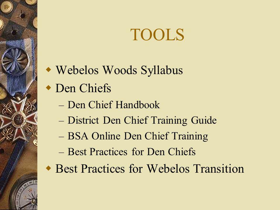 TOOLS  Webelos Woods Syllabus  Den Chiefs – Den Chief Handbook – District Den Chief Training Guide – BSA Online Den Chief Training – Best Practices for Den Chiefs  Best Practices for Webelos Transition