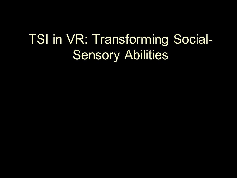 TSI in VR: Transforming Social- Sensory Abilities