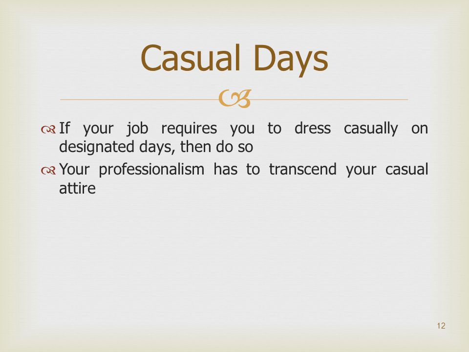   If your job requires you to dress casually on designated days, then do so  Your professionalism has to transcend your casual attire 12 Casual Day