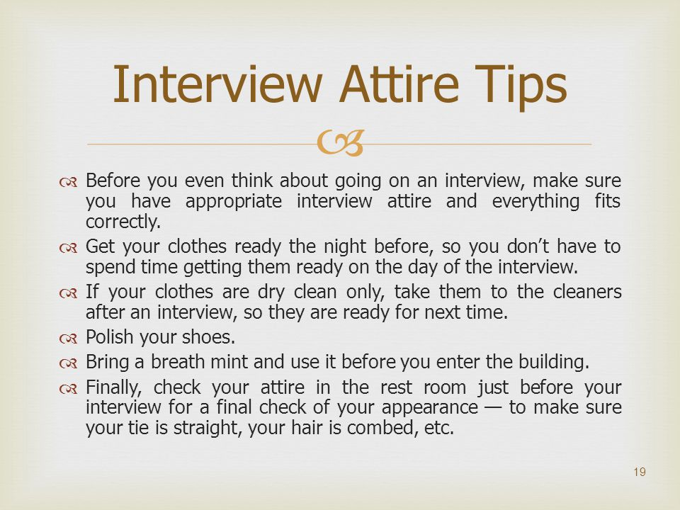   Before you even think about going on an interview, make sure you have appropriate interview attire and everything fits correctly.  Get your cloth