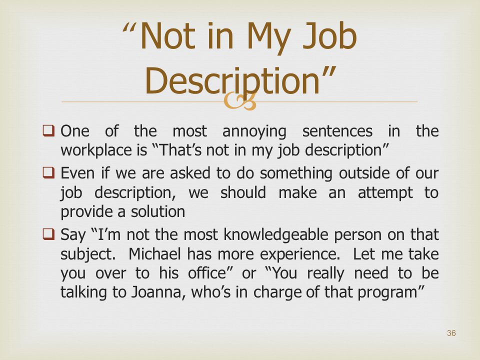 """  One of the most annoying sentences in the workplace is """"That's not in my job description""""  Even if we are asked to do something outside of our jo"""