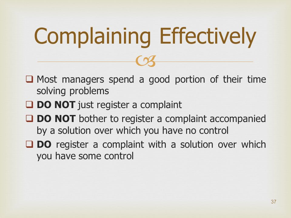   Most managers spend a good portion of their time solving problems  DO NOT just register a complaint  DO NOT bother to register a complaint accom