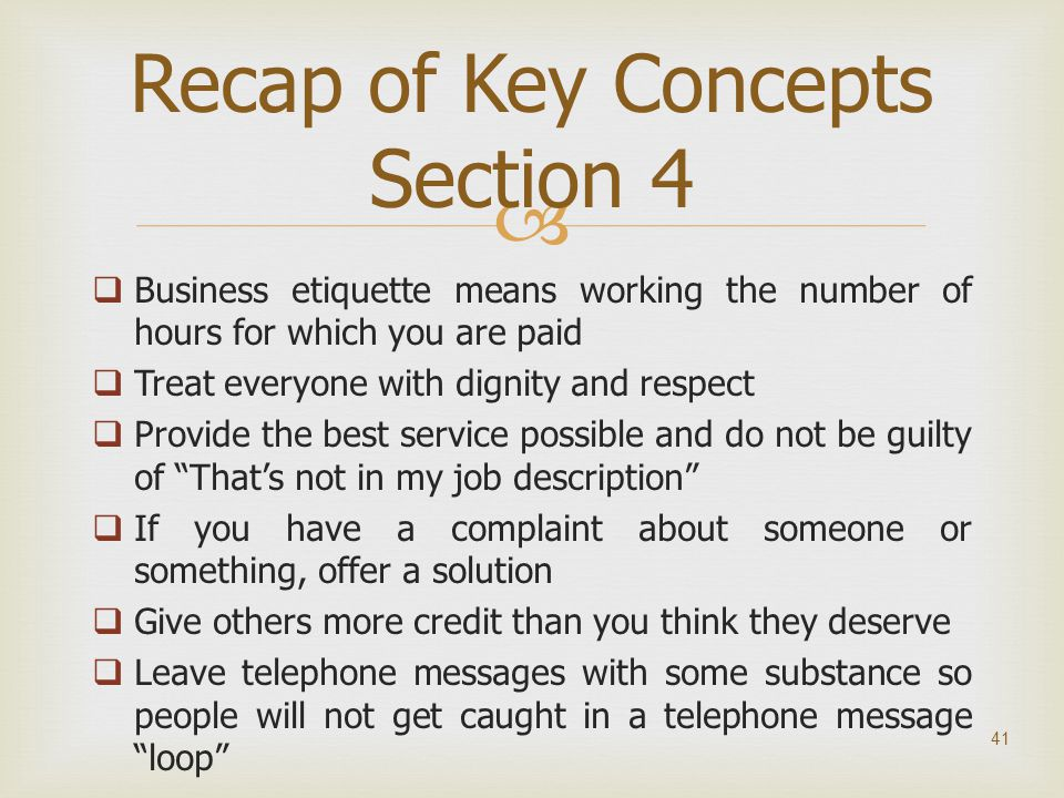  Business etiquette means working the number of hours for which you are paid  Treat everyone with dignity and respect  Provide the best service p