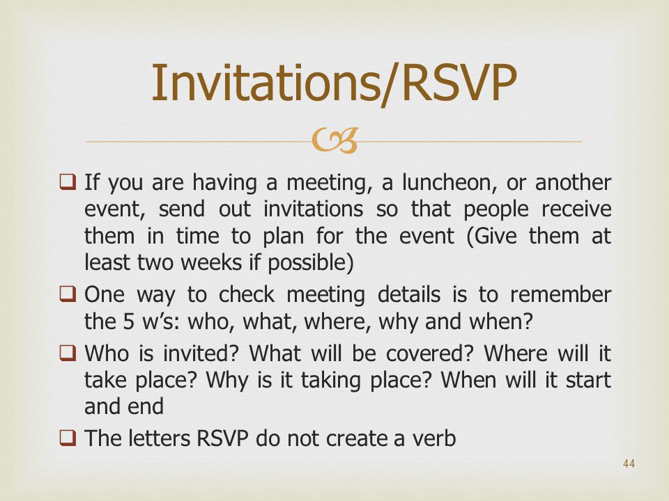   If you are having a meeting, a luncheon, or another event, send out invitations so that people receive them in time to plan for the event (Give th