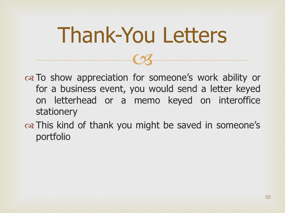   To show appreciation for someone's work ability or for a business event, you would send a letter keyed on letterhead or a memo keyed on interoffic
