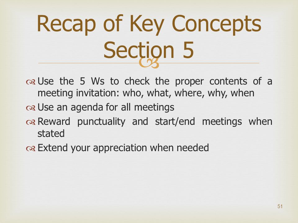   Use the 5 Ws to check the proper contents of a meeting invitation: who, what, where, why, when  Use an agenda for all meetings  Reward punctuali