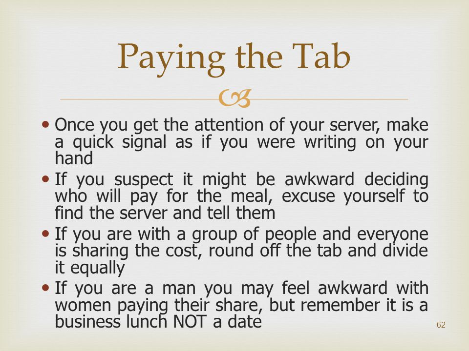  Once you get the attention of your server, make a quick signal as if you were writing on your hand If you suspect it might be awkward deciding who w