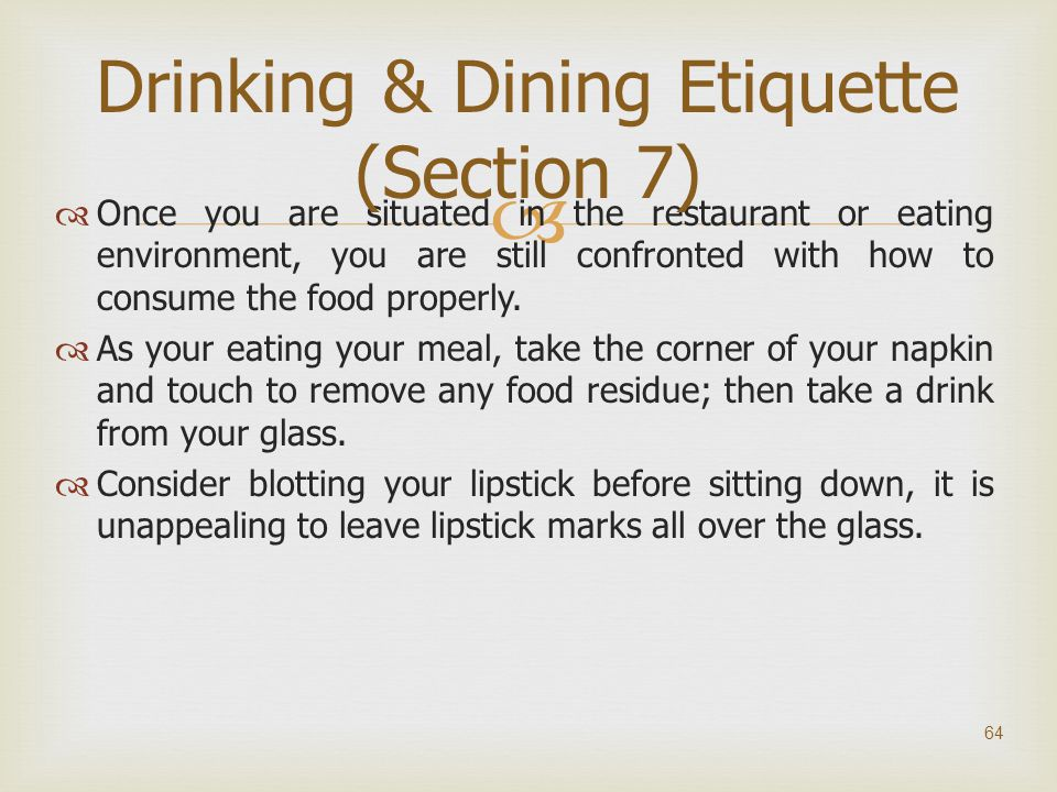   Once you are situated in the restaurant or eating environment, you are still confronted with how to consume the food properly.  As your eating yo