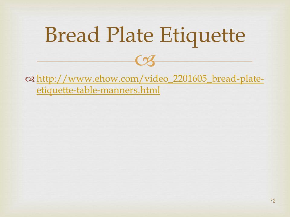   http://www.ehow.com/video_2201605_bread-plate- etiquette-table-manners.html http://www.ehow.com/video_2201605_bread-plate- etiquette-table-manners
