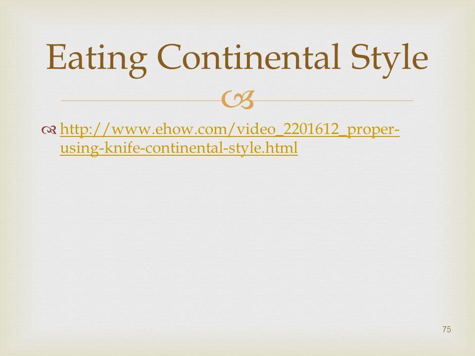   http://www.ehow.com/video_2201612_proper- using-knife-continental-style.html http://www.ehow.com/video_2201612_proper- using-knife-continental-sty