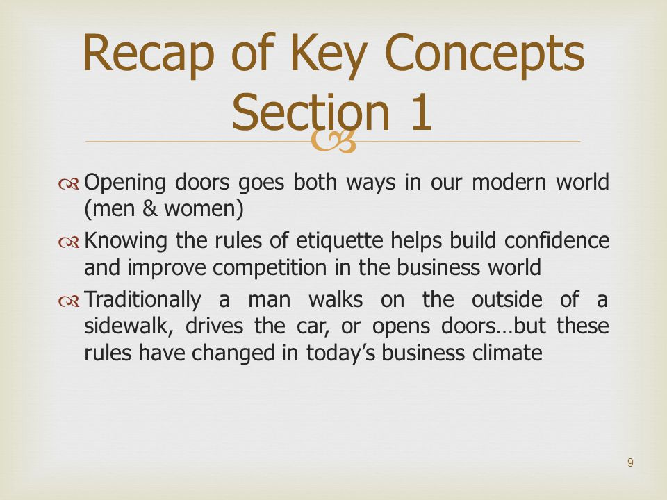  Opening doors goes both ways in our modern world (men & women)  Knowing the rules of etiquette helps build confidence and improve competition in