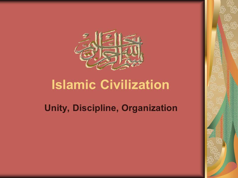 Islamic Civilization Unity, Discipline, Organization