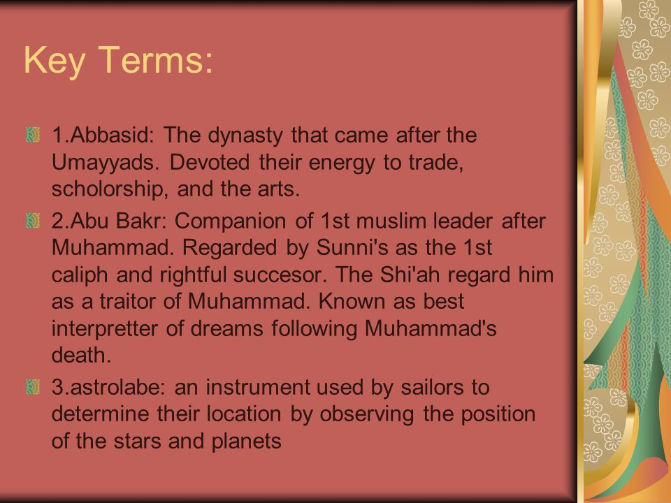 Key Terms: 1.Abbasid: The dynasty that came after the Umayyads.